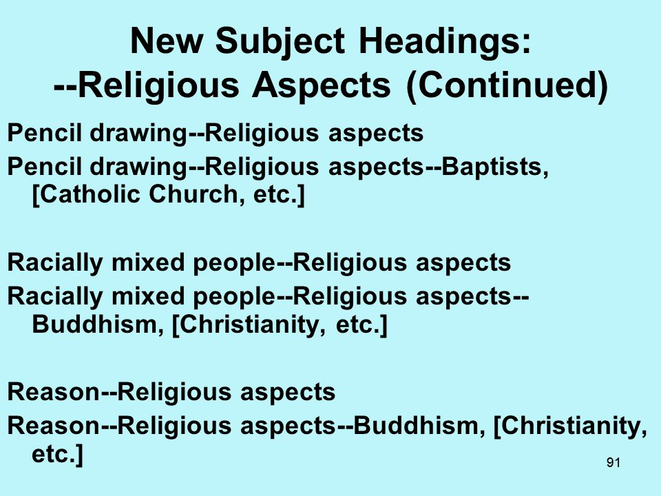 90 New Subject Headings: --Religious Aspects (Continued) Night--Religious aspects Night--Religious aspects--Buddhism, [Christianity, etc.] Patriotism--Religious aspects Patriotism--Religious aspects- Buddhism, [Christianity, etc.]