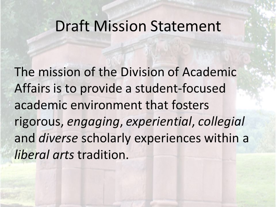 Draft Mission Statement The mission of the Division of Academic Affairs is to provide a student-focused academic environment that fosters rigorous, en
