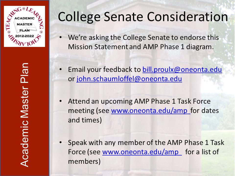 College Senate Consideration Were asking the College Senate to endorse this Mission Statement and AMP Phase 1 diagram.