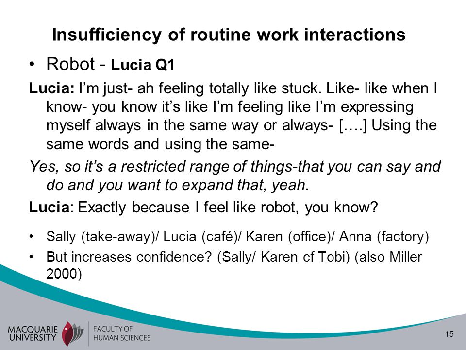 15 Insufficiency of routine work interactions Robot - Lucia Q1 Lucia: Im just- ah feeling totally like stuck.