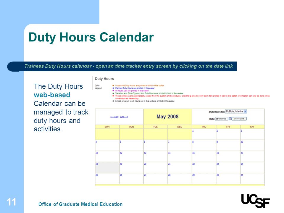 11 Duty Hours Calendar Office of Graduate Medical Education The Duty Hours web-based Calendar can be managed to track duty hours and activities.