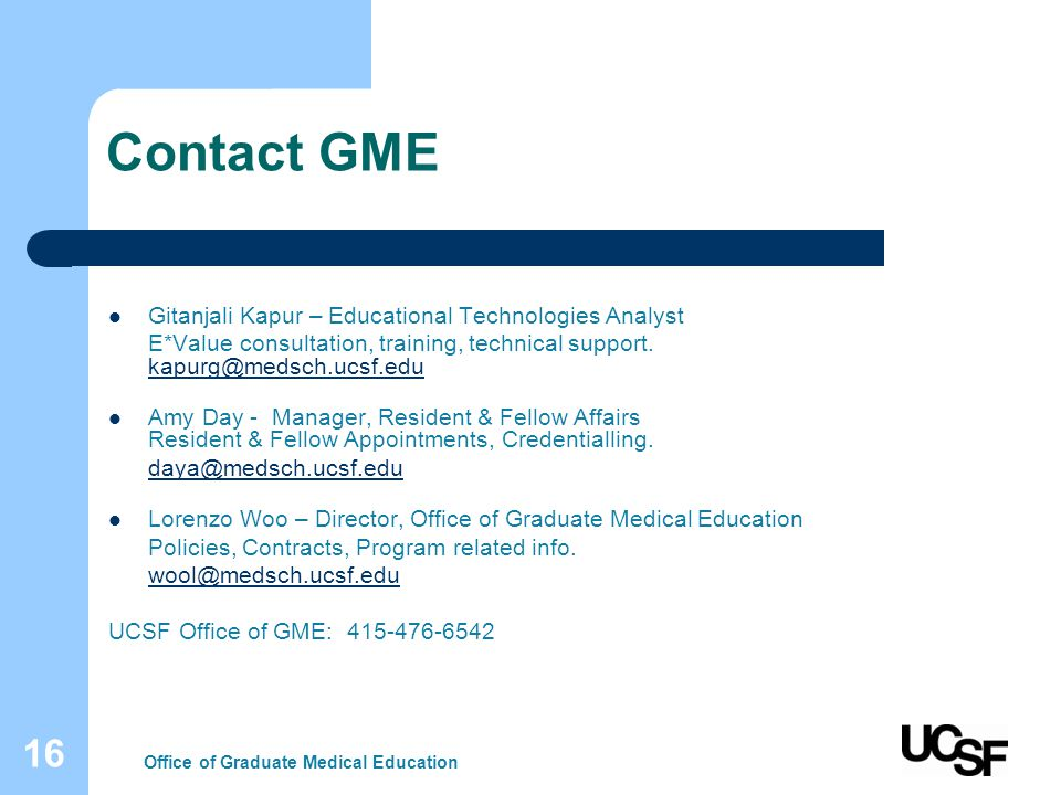 16 Contact GME Gitanjali Kapur – Educational Technologies Analyst E*Value consultation, training, technical support.