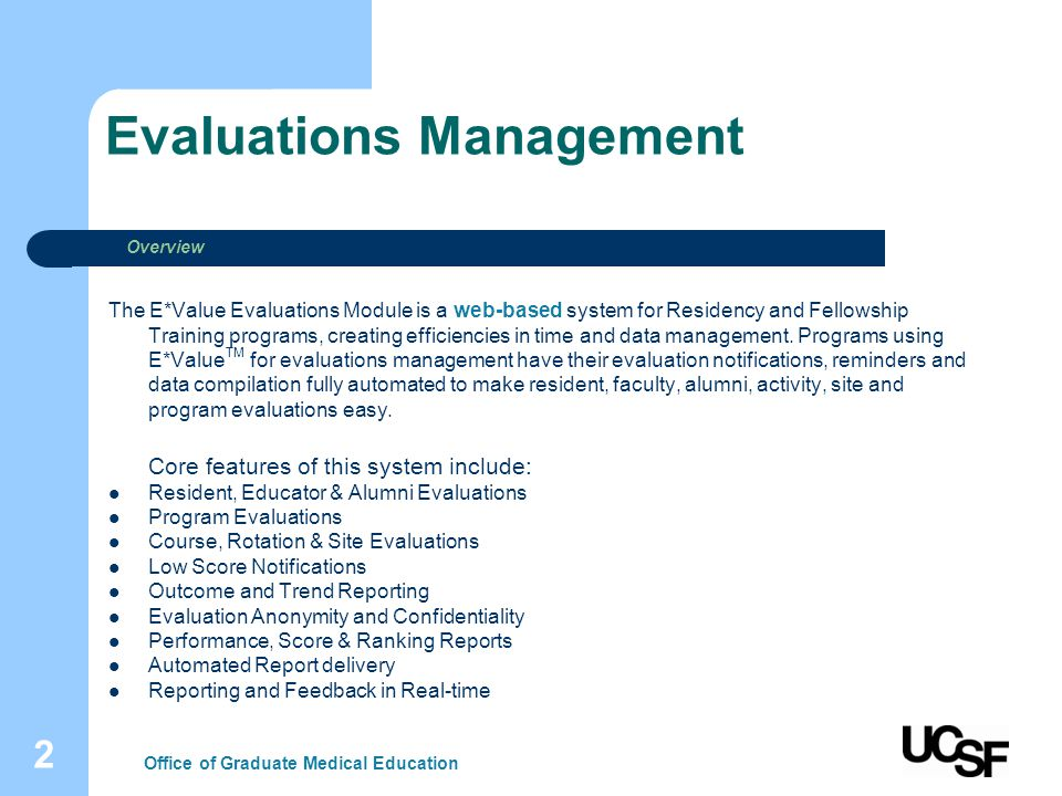 2 Evaluations Management The E*Value Evaluations Module is a web-based system for Residency and Fellowship Training programs, creating efficiencies in