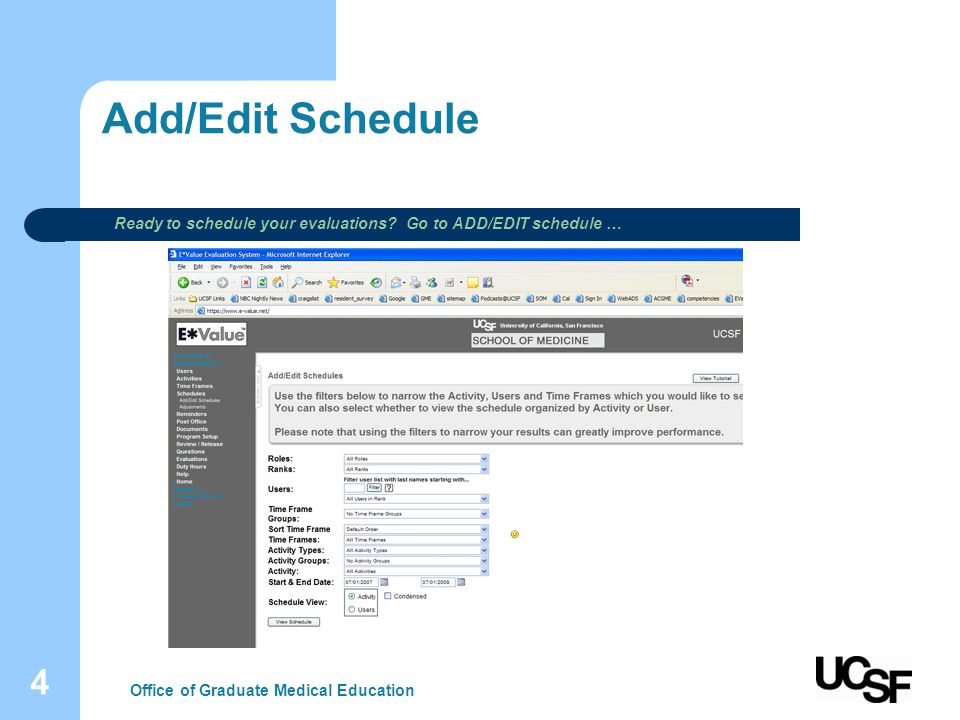 4 Add/Edit Schedule Office of Graduate Medical Education Ready to schedule your evaluations? Go to ADD/EDIT schedule …