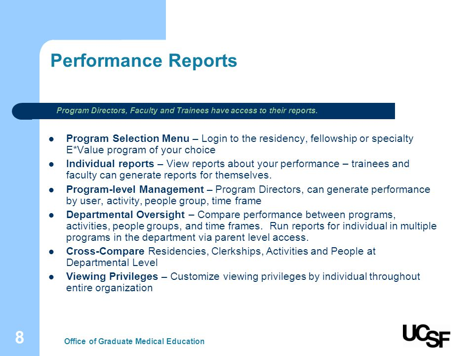 8 Performance Reports Program Selection Menu – Login to the residency, fellowship or specialty E*Value program of your choice Individual reports – View reports about your performance – trainees and faculty can generate reports for themselves.