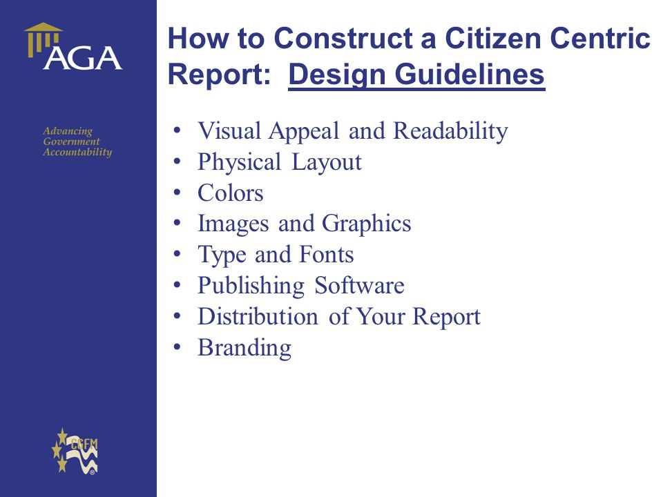 How to Construct a Citizen Centric Report: Design Guidelines Visual Appeal and Readability Physical Layout Colors Images and Graphics Type and Fonts P