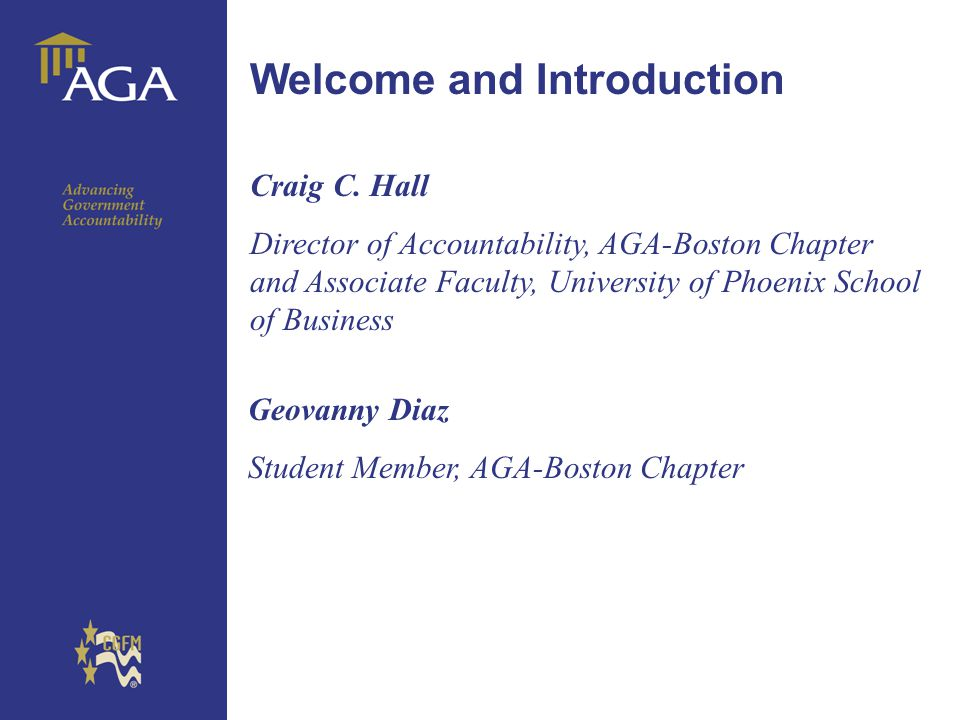 General title Welcome and Introduction Craig C. Hall Director of Accountability, AGA-Boston Chapter and Associate Faculty, University of Phoenix Schoo