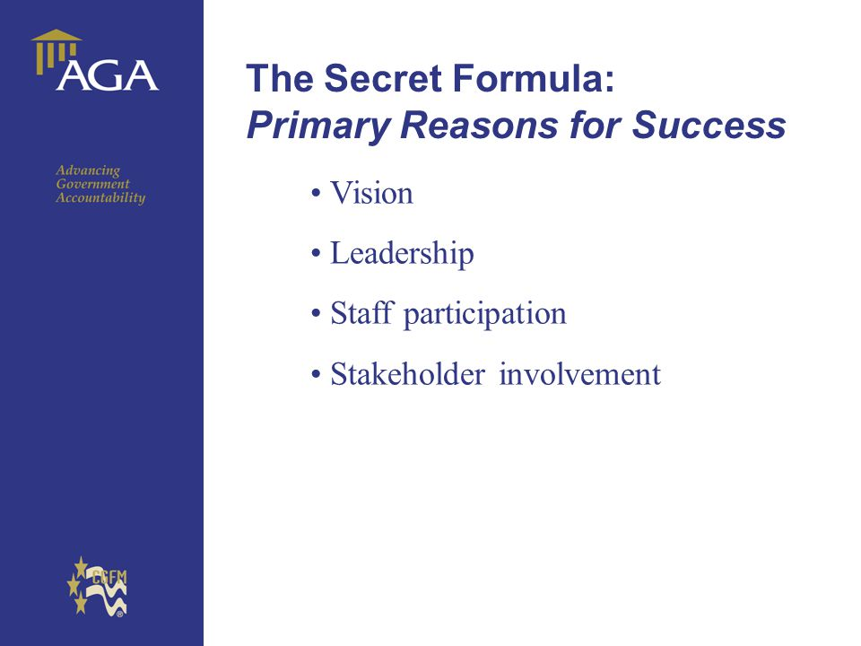 The Secret Formula: Primary Reasons for Success Vision Leadership Staff participation Stakeholder involvement