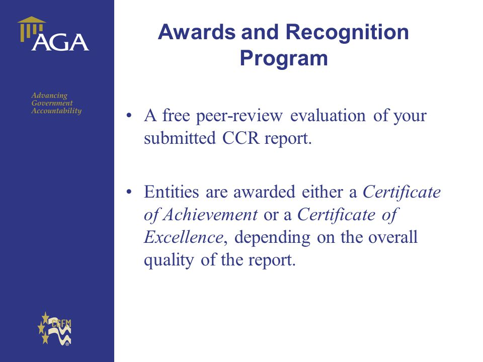 AGA Templates A free peer-review evaluation of your submitted CCR report. Entities are awarded either a Certificate of Achievement or a Certificate of