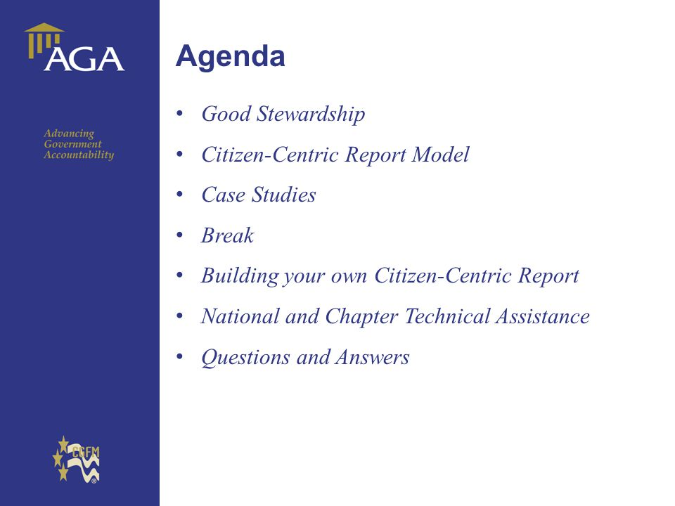 General title Agenda Good Stewardship Citizen-Centric Report Model Case Studies Break Building your own Citizen-Centric Report National and Chapter Technical Assistance Questions and Answers