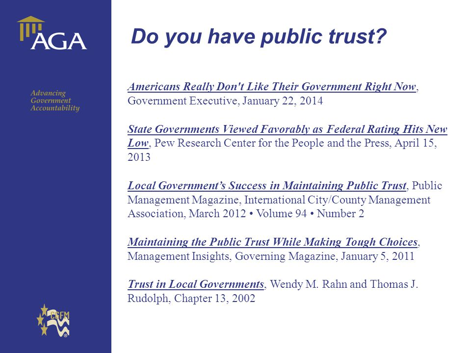Do you have public trust? Americans Really Don't Like Their Government Right Now, Government Executive, January 22, 2014 State Governments Viewed Favo