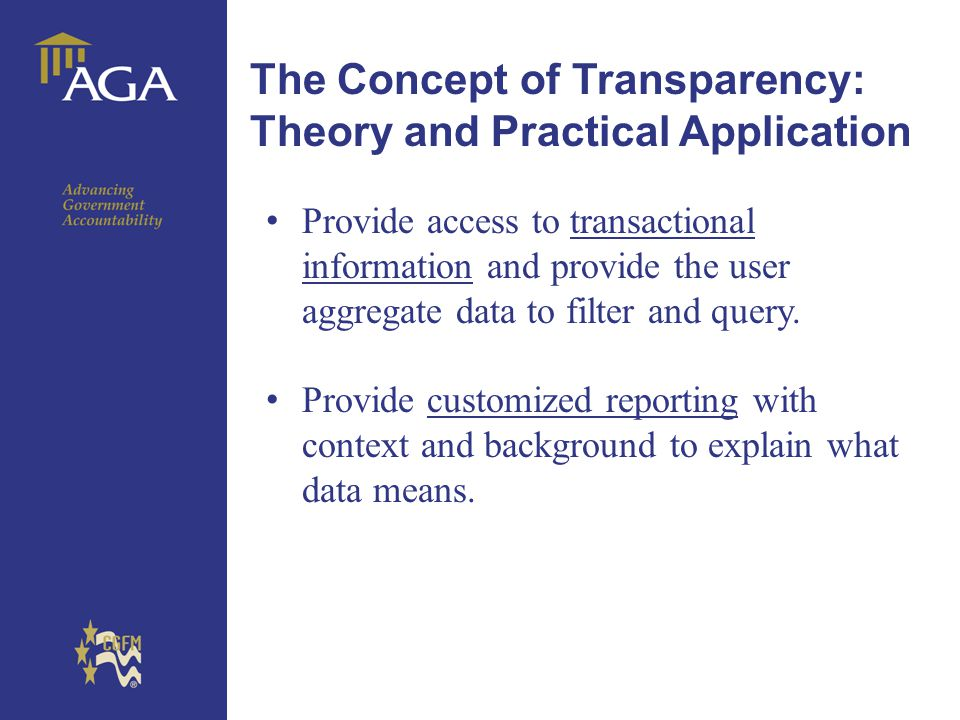 General title The Concept of Transparency: Theory and Practical Application Provide access to transactional information and provide the user aggregate data to filter and query.