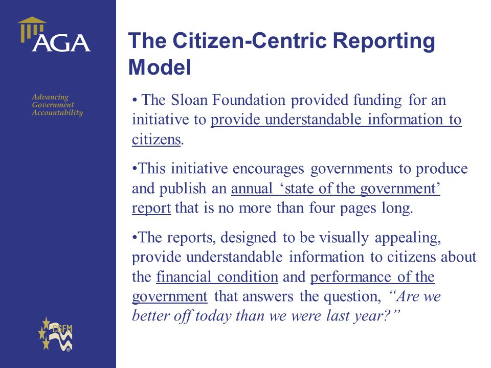General title The Citizen-Centric Reporting Model The Sloan Foundation provided funding for an initiative to provide understandable information to cit