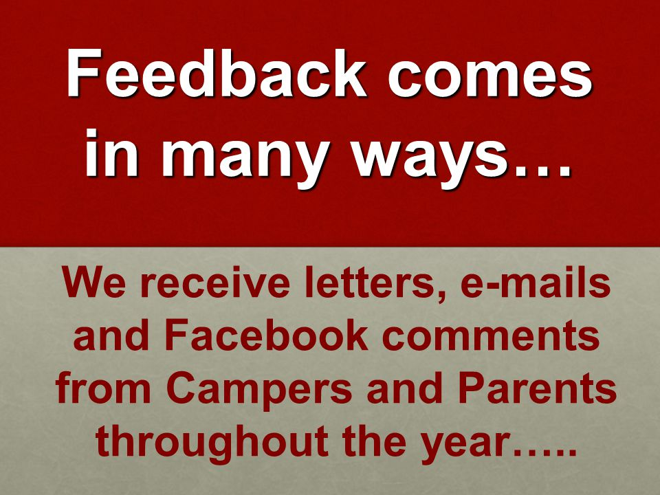 Feedback comes in many ways… We receive letters, e-mails and Facebook comments from Campers and Parents throughout the year…..