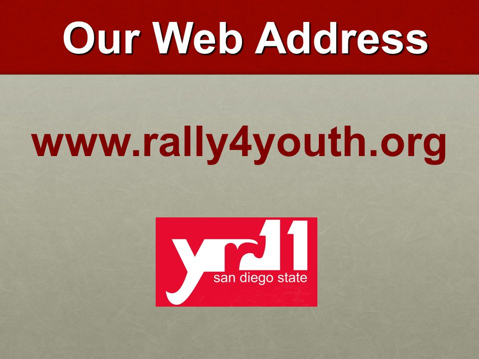 Our Web Address Our Web Address www.rally4youth.org