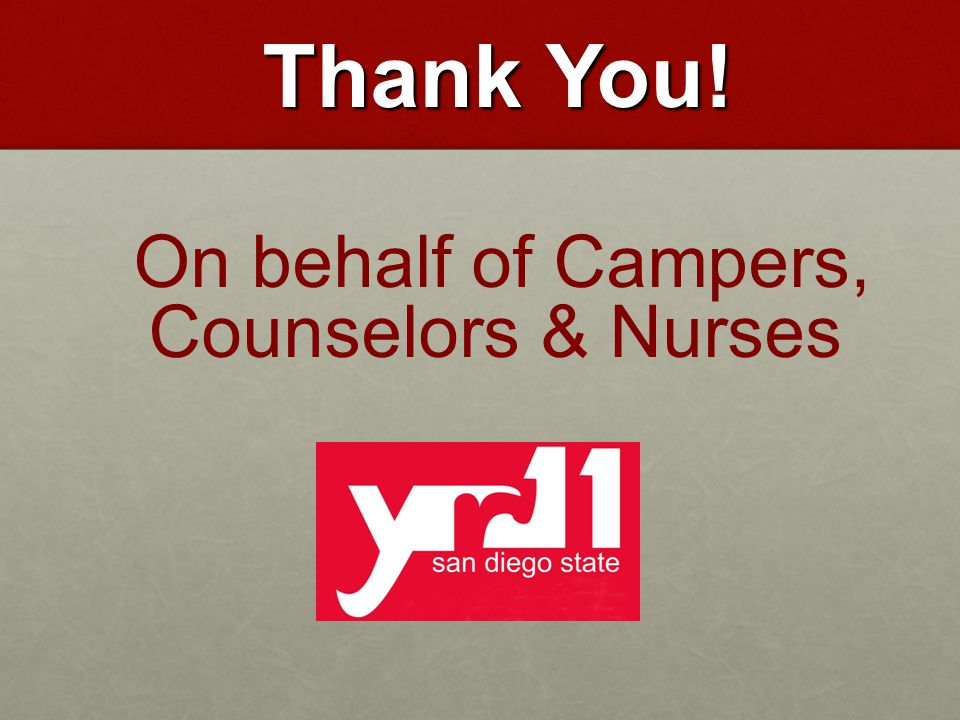 Thank You! Thank You! On behalf of Campers, Counselors & Nurses