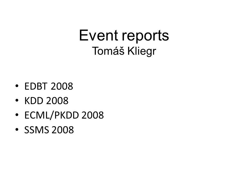 Event reports Tomáš Kliegr EDBT 2008 KDD 2008 ECML/PKDD 2008 SSMS 2008