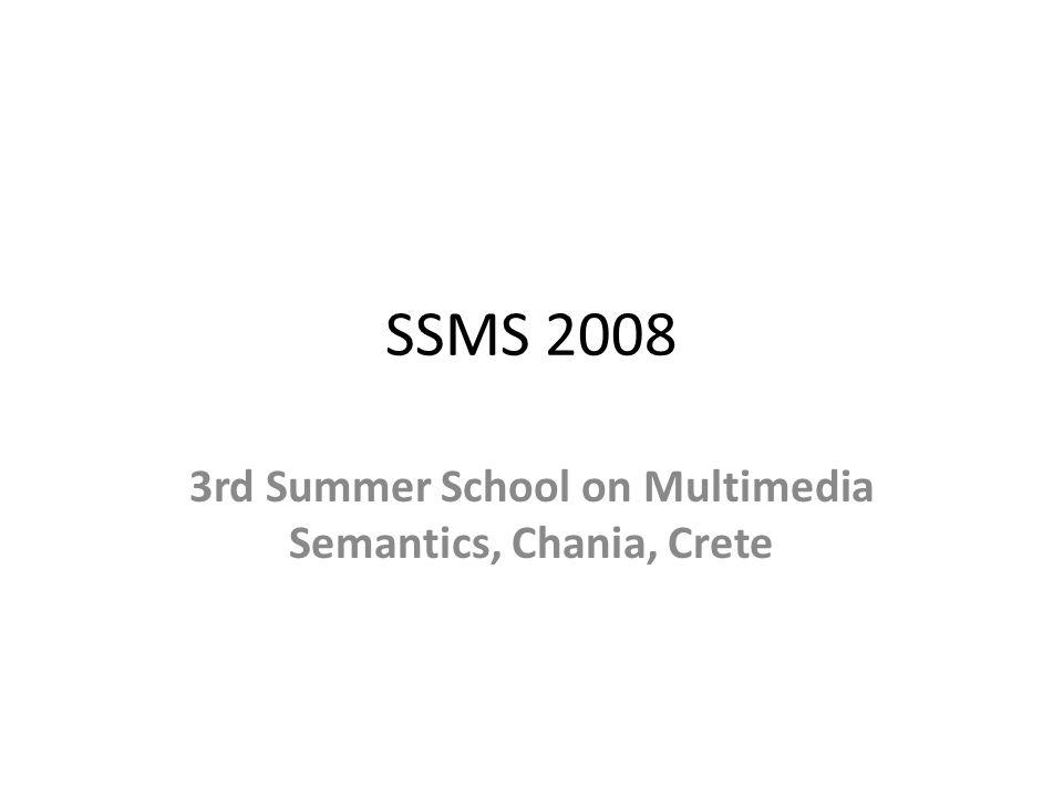 SSMS 2008 3rd Summer School on Multimedia Semantics, Chania, Crete