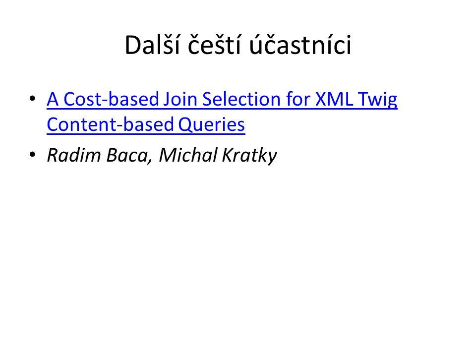 Další čeští účastníci A Cost-based Join Selection for XML Twig Content-based Queries A Cost-based Join Selection for XML Twig Content-based Queries Radim Baca, Michal Kratky
