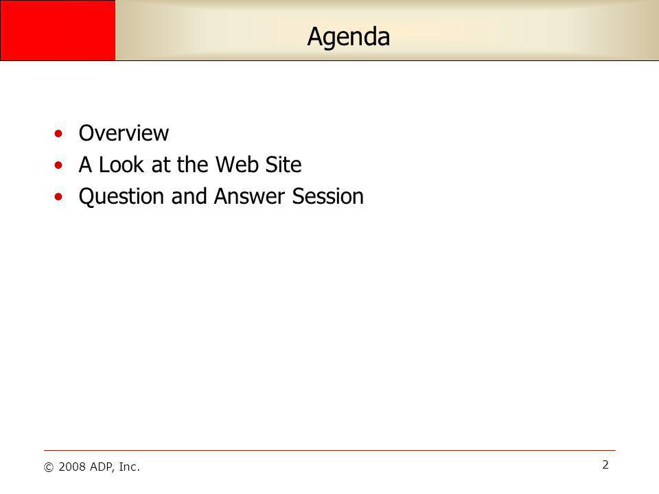 © 2008 ADP, Inc. 2 Overview A Look at the Web Site Question and Answer Session Agenda