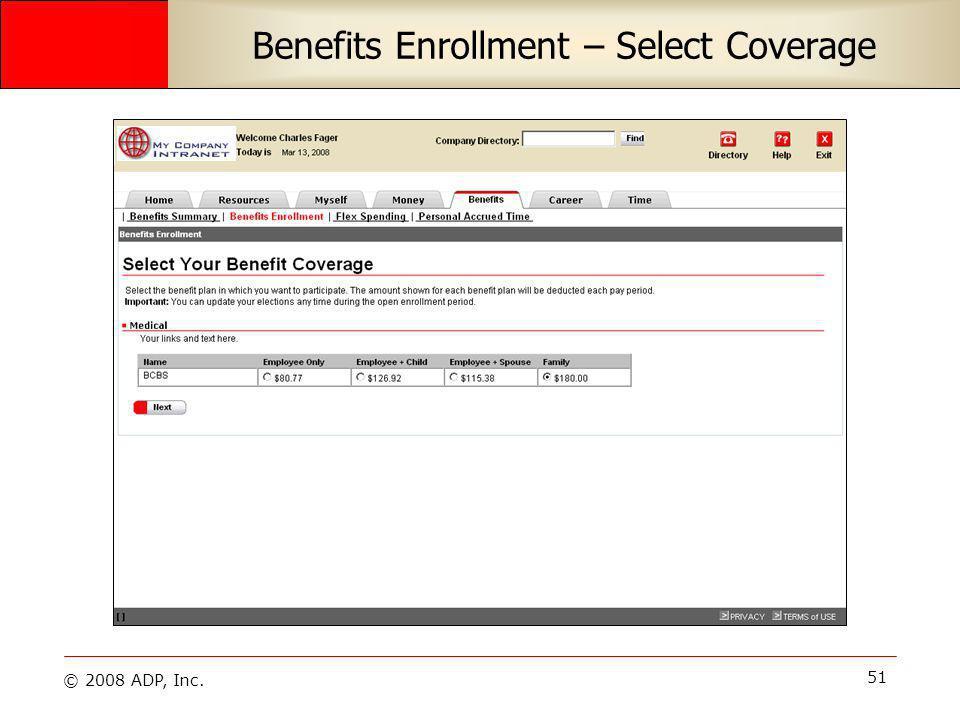 © 2008 ADP, Inc. 51 Benefits Enrollment – Select Coverage