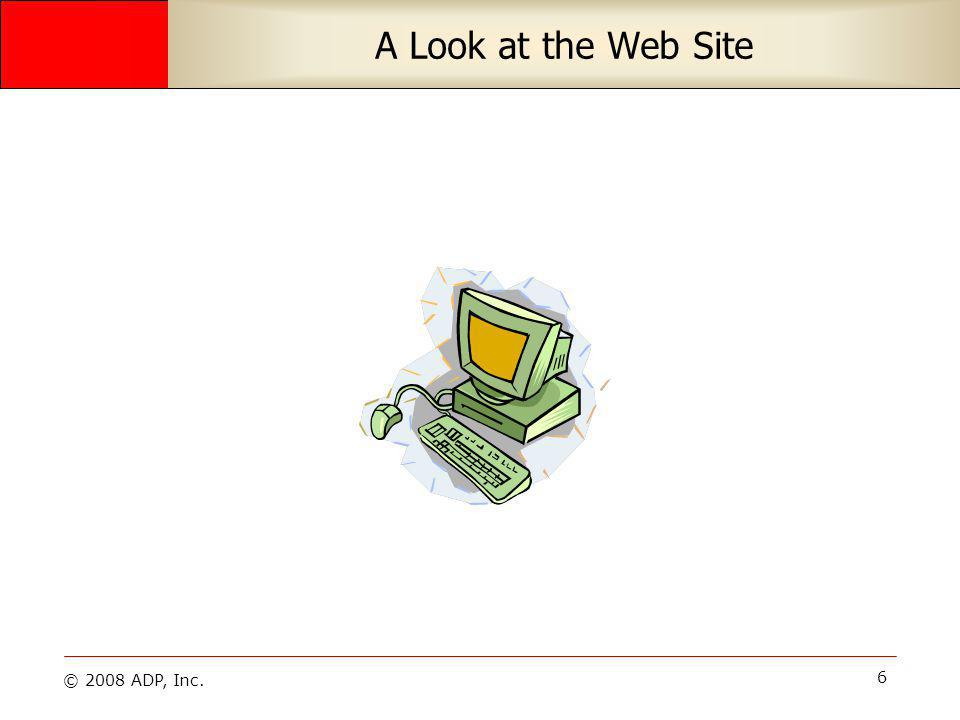 © 2008 ADP, Inc. 6 A Look at the Web Site