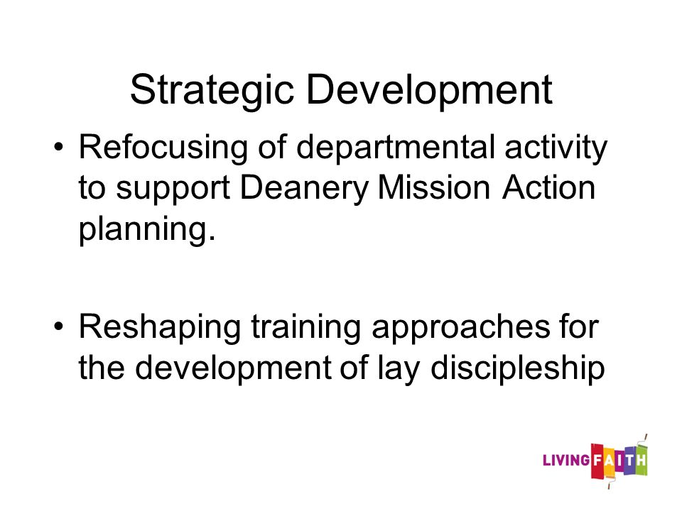 Refocusing of departmental activity to support Deanery Mission Action planning. Reshaping training approaches for the development of lay discipleship