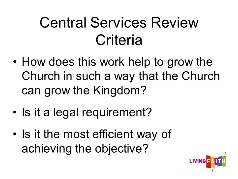 Central Services Review Criteria How does this work help to grow the Church in such a way that the Church can grow the Kingdom.