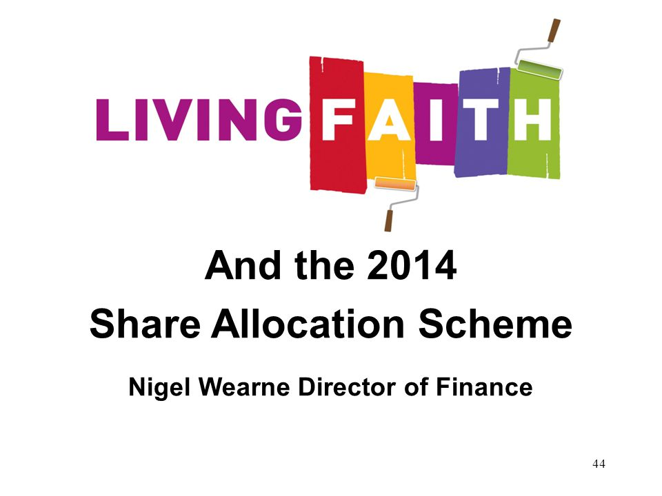 44 And the 2014 Share Allocation Scheme Nigel Wearne Director of Finance