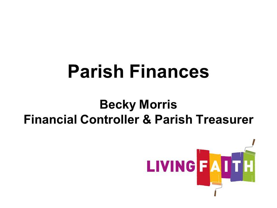 Parish Finances Becky Morris Financial Controller & Parish Treasurer 57