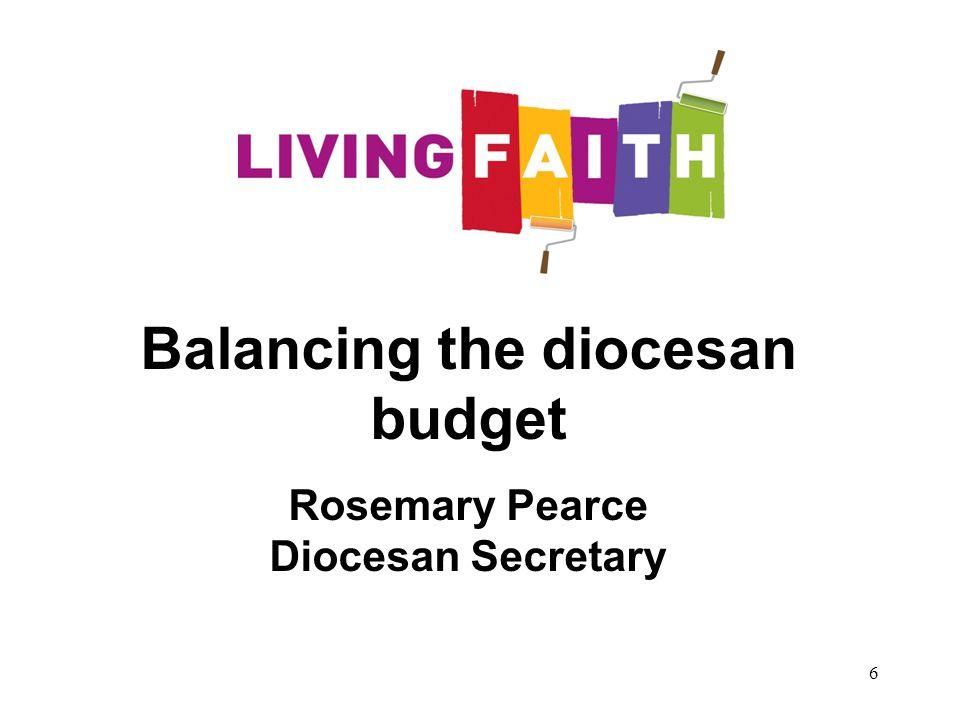 6 Balancing the diocesan budget Rosemary Pearce Diocesan Secretary