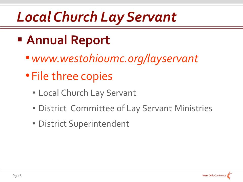 Pg 16 Annual Report www.westohioumc.org/layservant File three copies Local Church Lay Servant District Committee of Lay Servant Ministries District Superintendent Local Church Lay Servant