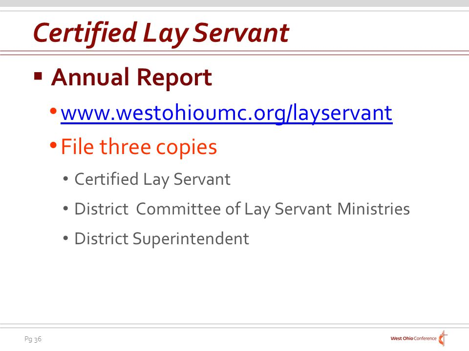 Pg 36 Annual Report www.westohioumc.org/layservant File three copies Certified Lay Servant District Committee of Lay Servant Ministries District Superintendent Certified Lay Servant