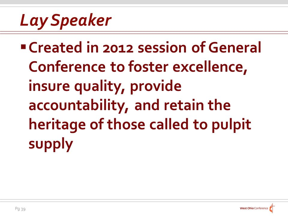 Pg 39 Created in 2012 session of General Conference to foster excellence, insure quality, provide accountability, and retain the heritage of those called to pulpit supply Lay Speaker
