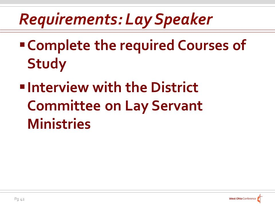 Pg 42 Complete the required Courses of Study Interview with the District Committee on Lay Servant Ministries Requirements: Lay Speaker