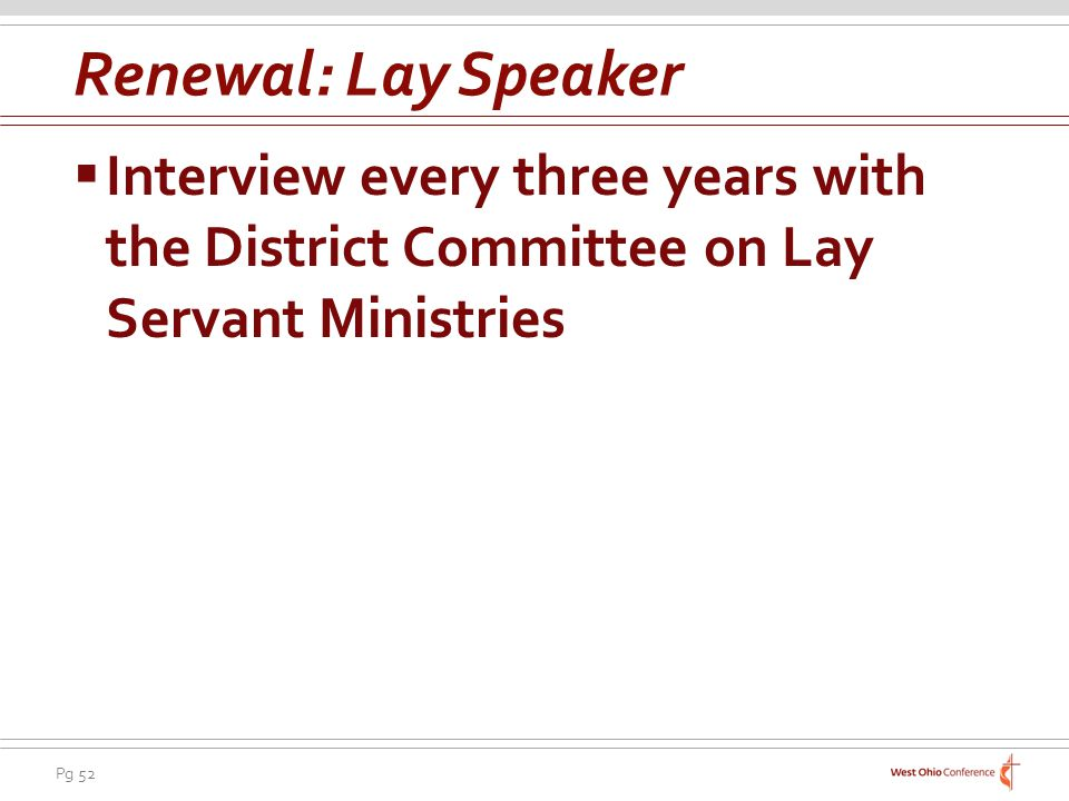 Pg 52 Interview every three years with the District Committee on Lay Servant Ministries Renewal: Lay Speaker