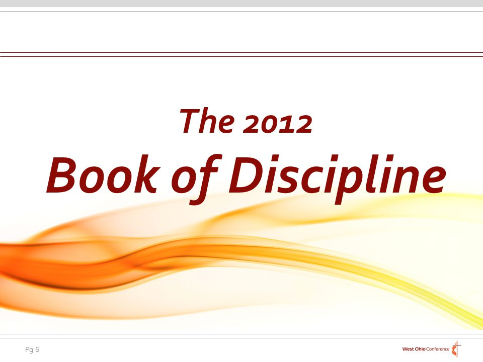 Pg 6 The 2012 Book of Discipline