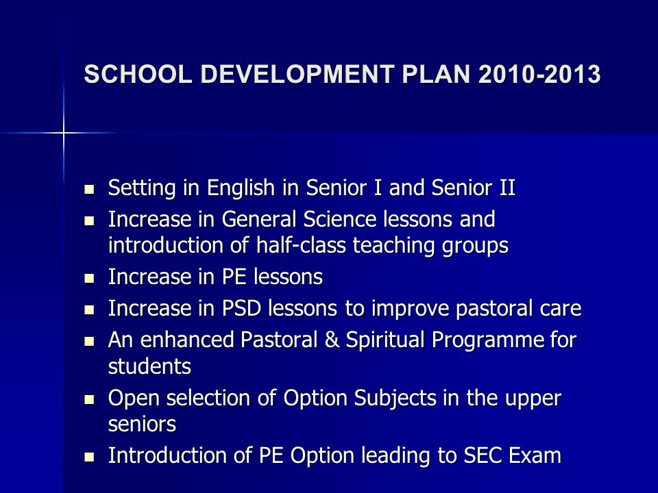 SCHOOL DEVELOPMENT PLAN 2010-2013 Setting in English in Senior I and Senior II Setting in English in Senior I and Senior II Increase in General Scienc
