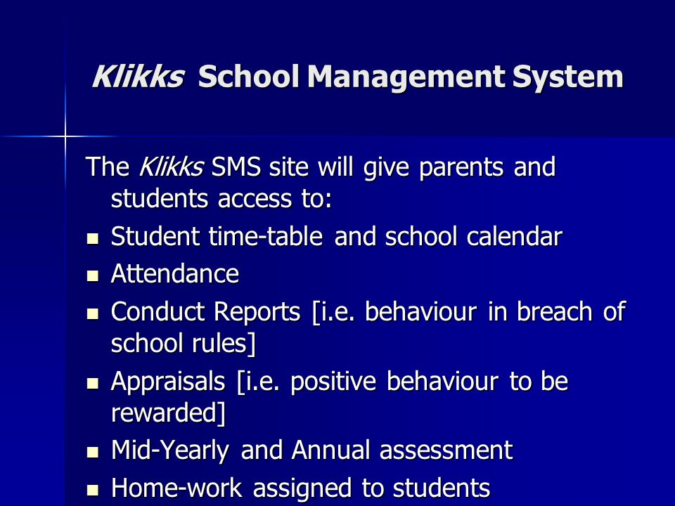 Klikks School Management System The Klikks SMS site will give parents and students access to: Student time-table and school calendar Student time-tabl