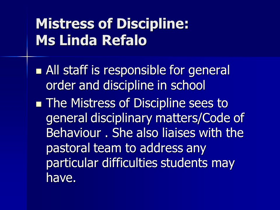 Mistress of Discipline: Ms Linda Refalo All staff is responsible for general order and discipline in school All staff is responsible for general order