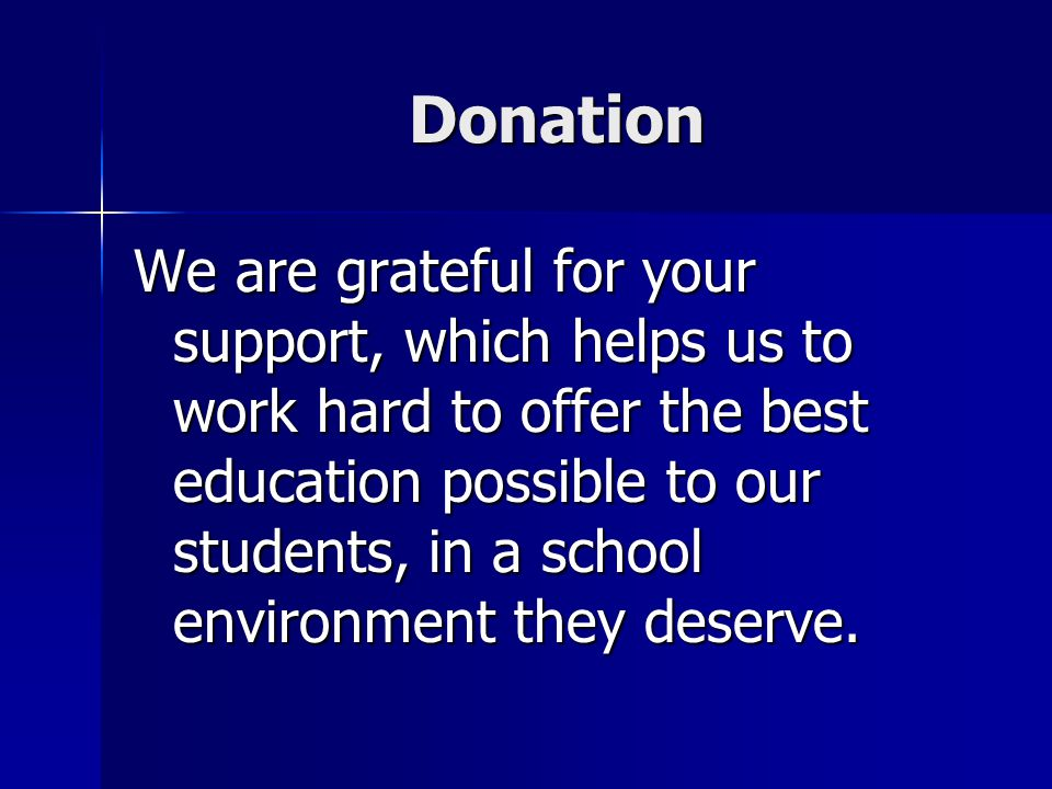 Donation We are grateful for your support, which helps us to work hard to offer the best education possible to our students, in a school environment t