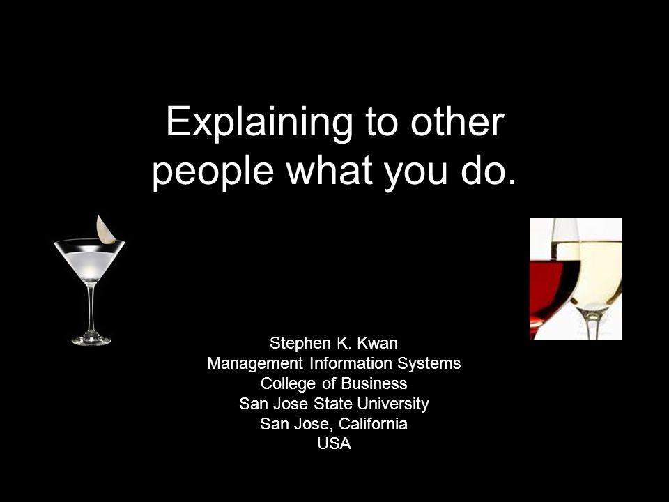 Explaining to other people what you do. Stephen K.