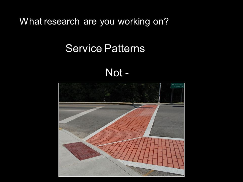 What research are you working on? Service Patterns Not -