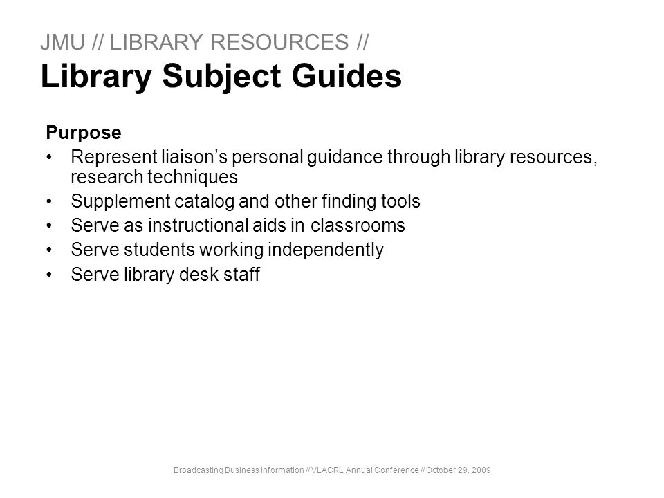 JMU // LIBRARY RESOURCES // Library Subject Guides Purpose Represent liaisons personal guidance through library resources, research techniques Supplem