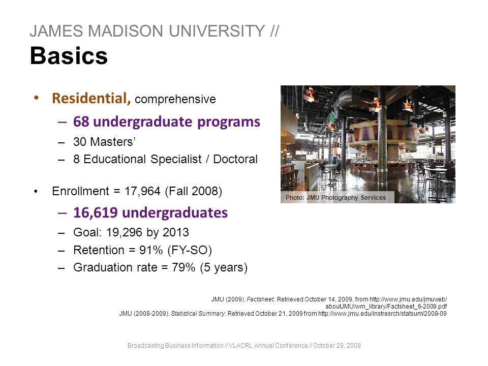 JAMES MADISON UNIVERSITY // Basics Residential, comprehensive – 68 undergraduate programs –30 Masters –8 Educational Specialist / Doctoral Enrollment