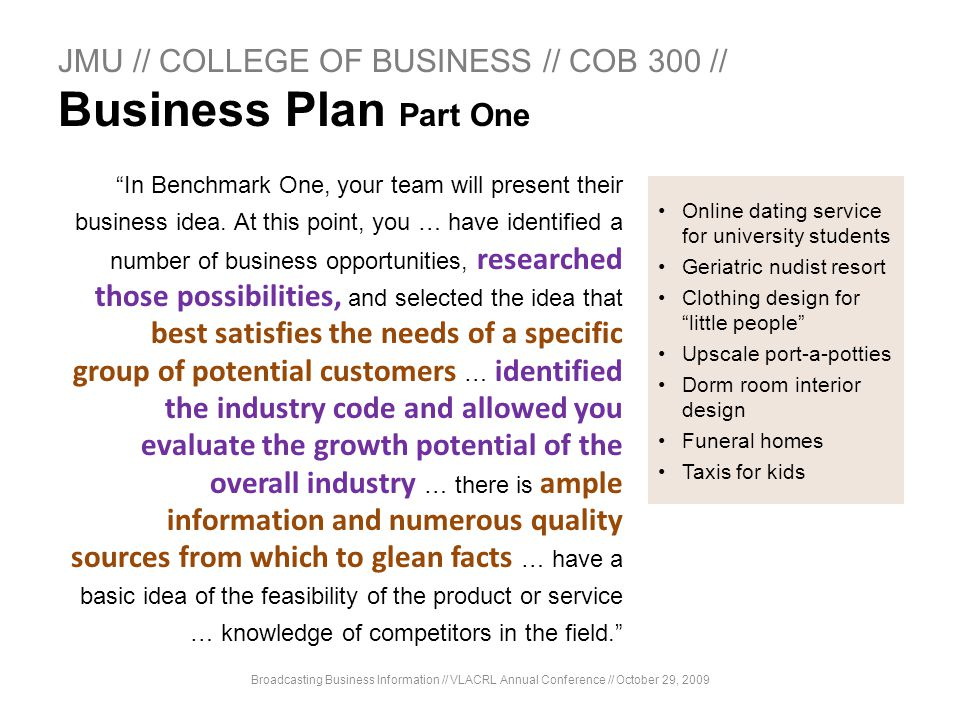 JMU // COLLEGE OF BUSINESS // COB 300 // Business Plan Part One In Benchmark One, your team will present their business idea. At this point, you … hav