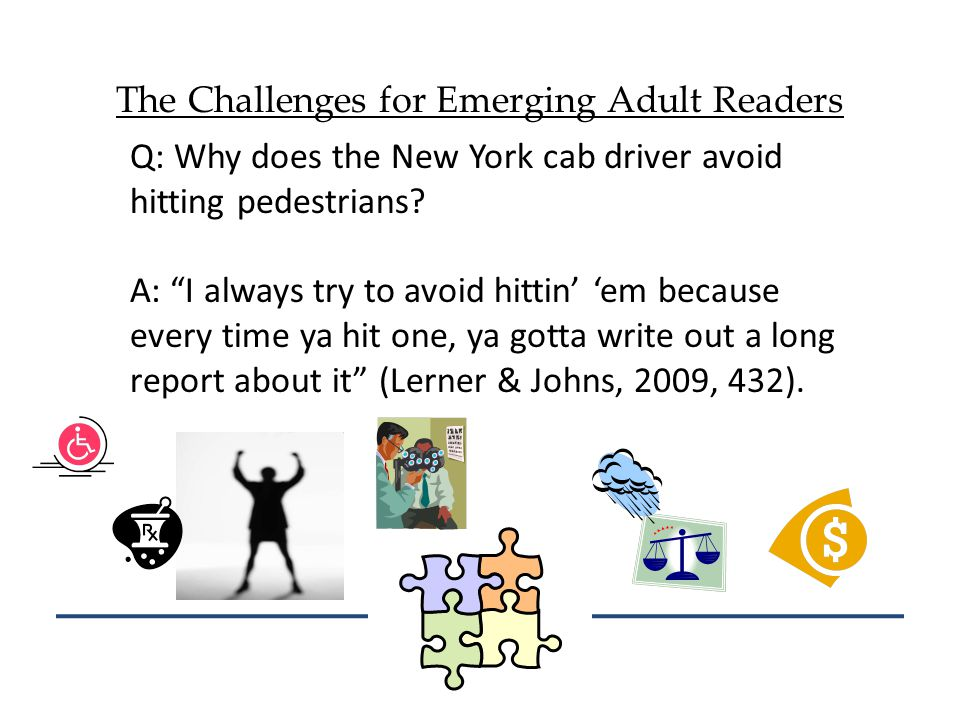 The Challenges for Emerging Adult Readers Q: Why does the New York cab driver avoid hitting pedestrians.