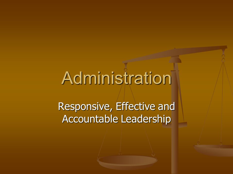 Responsive, Effective and Accountable Leadership Administration