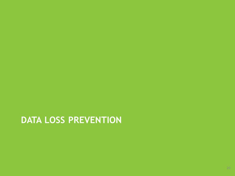 DATA LOSS PREVENTION 20