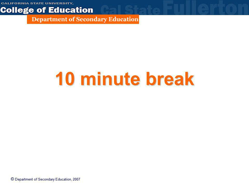 © Department of Secondary Education, 2007 10 minute break